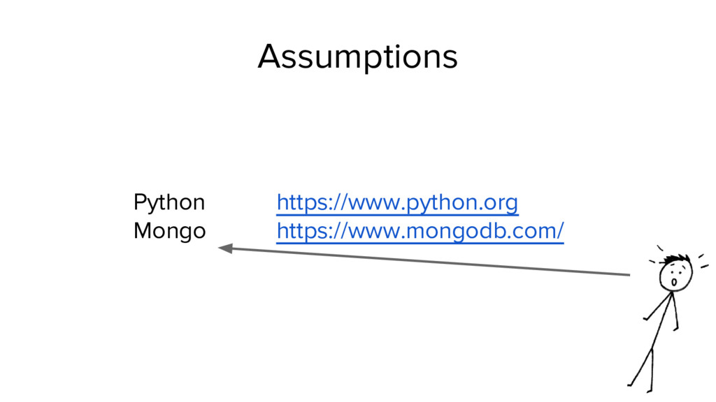 Assumptions Python https://www.python.org Mongo...