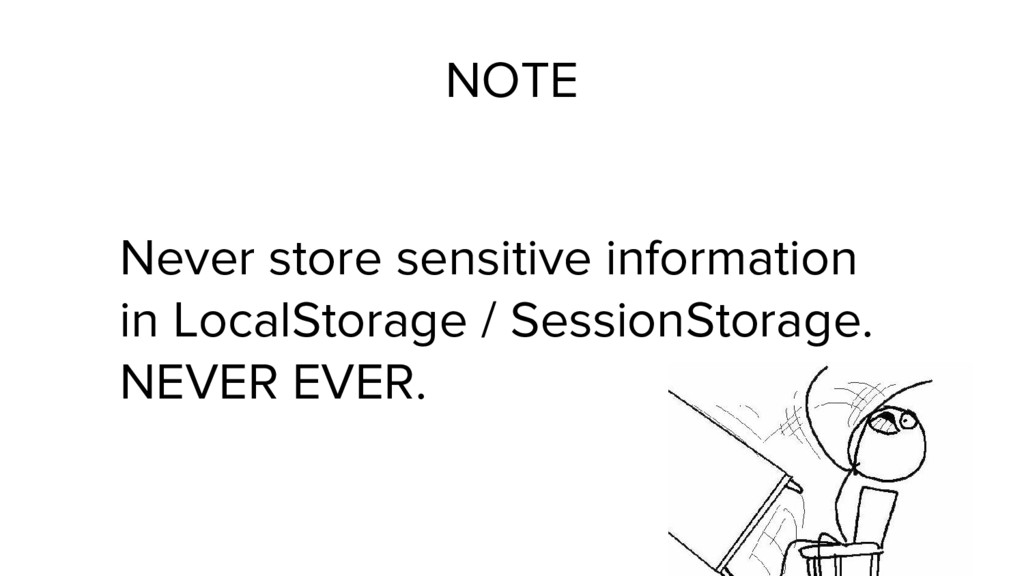 NOTE Never store sensitive information in Local...