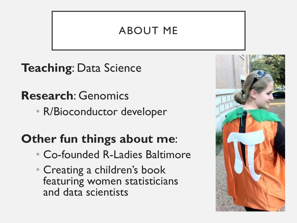 ABOUT ME Teaching: Data Science Research: Genom...