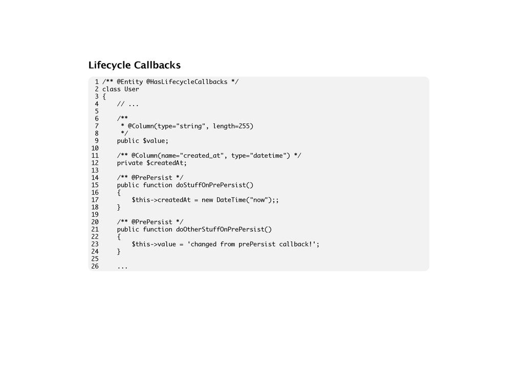 Lifecycle Callbacks 1 /** @Entity @HasLifecycle...