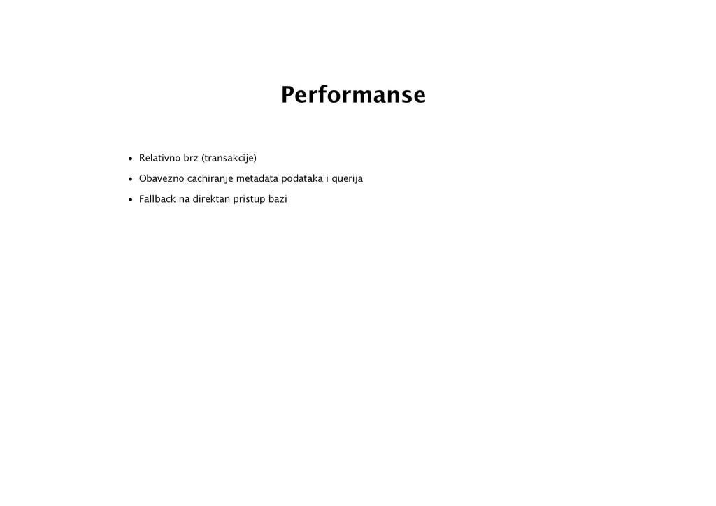Performanse • Relativno brz (transakcije) • Oba...