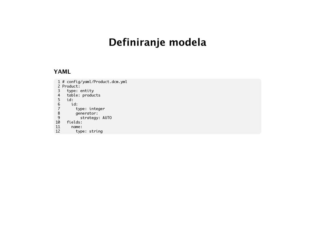 Definiranje modela YAML 1 # config/yaml/Product...