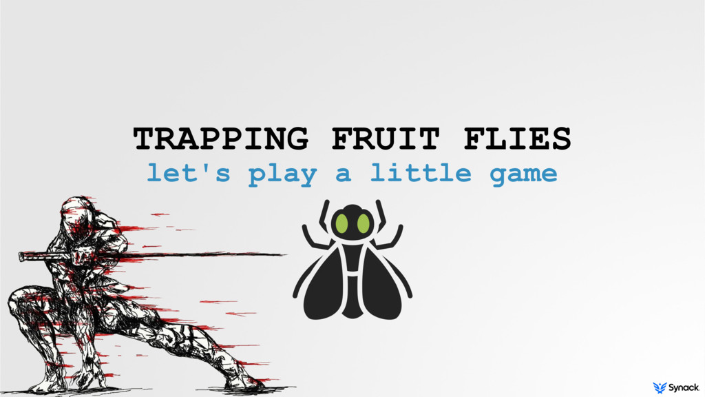 TRAPPING FRUIT FLIES let's play a little game