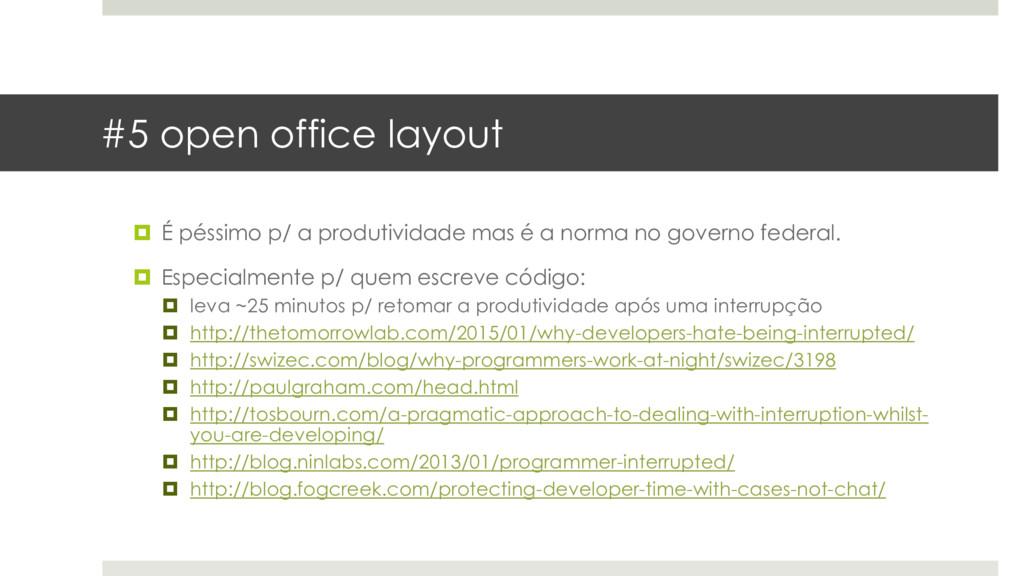 #5 open office layout  É péssimo p/ a produtiv...