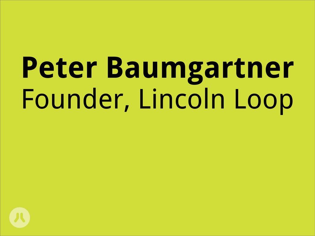 Peter Baumgartner Founder, Lincoln Loop