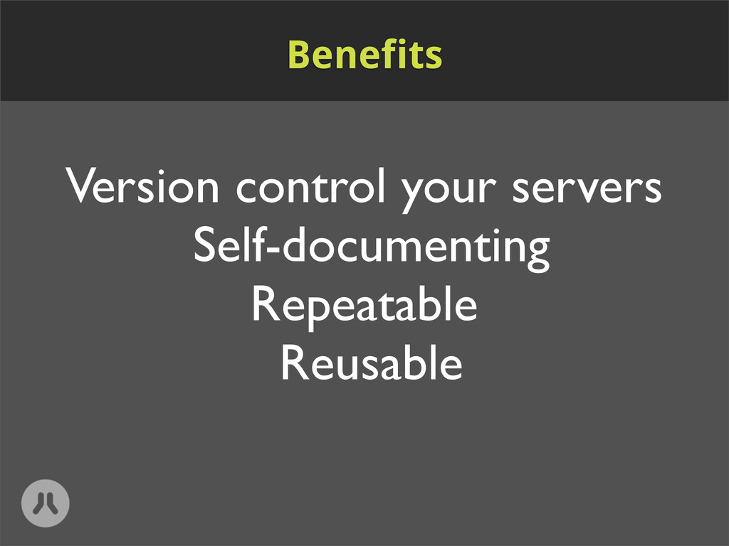 Version control your servers Self-documenting R...