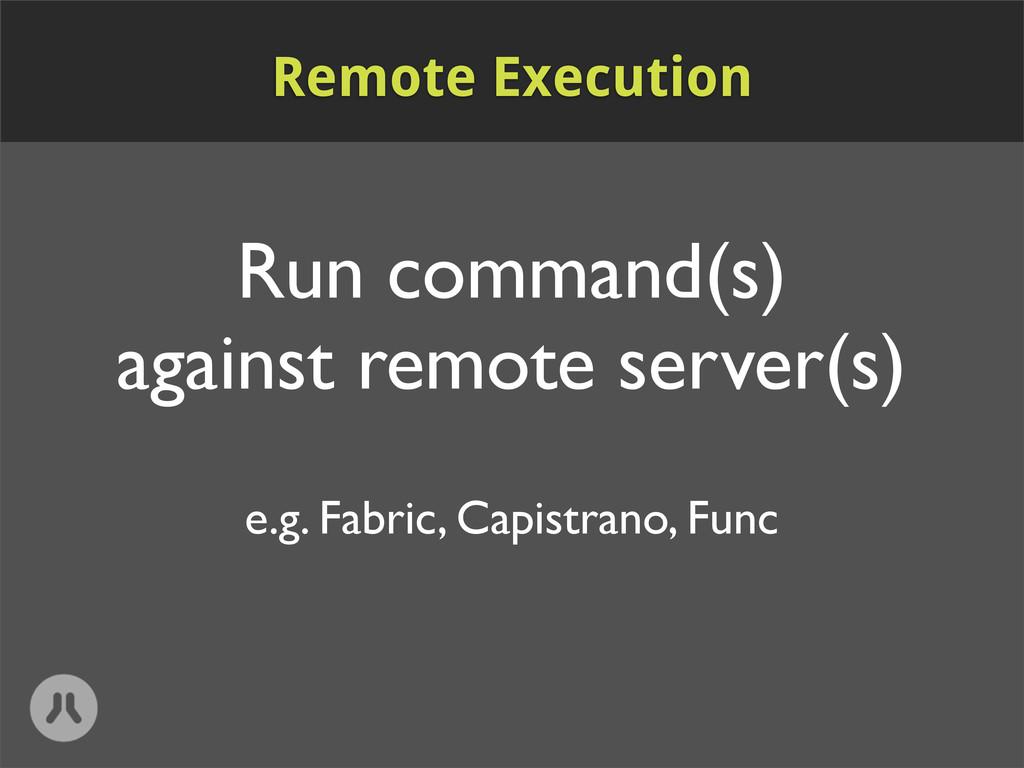 Run command(s) against remote server(s) e.g. Fa...