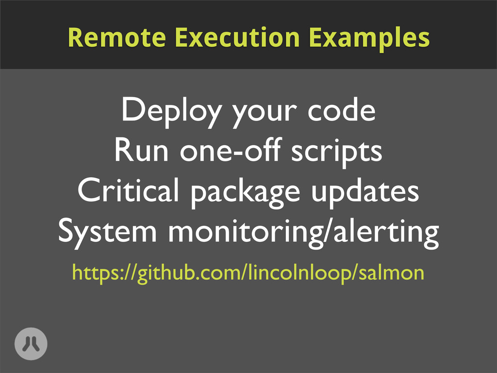 Deploy your code Run one-off scripts Critical p...