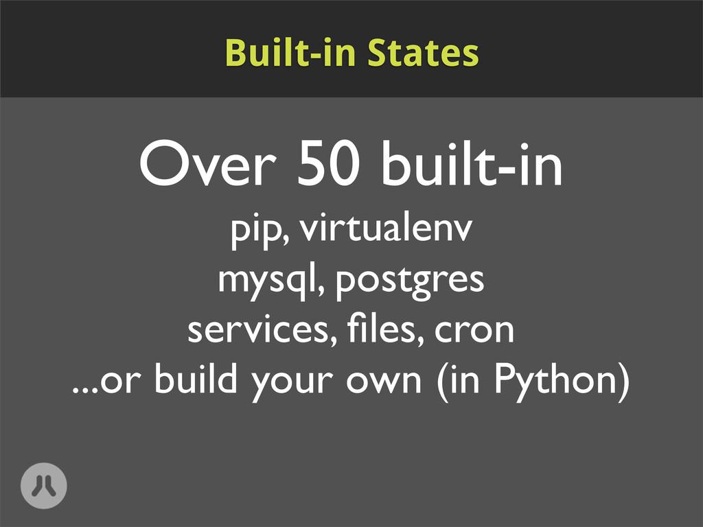Over 50 built-in pip, virtualenv mysql, postgre...