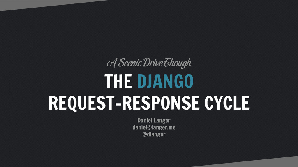 THE DJANGO REQUEST-RESPONSE CYCLE A Scenic Driv...