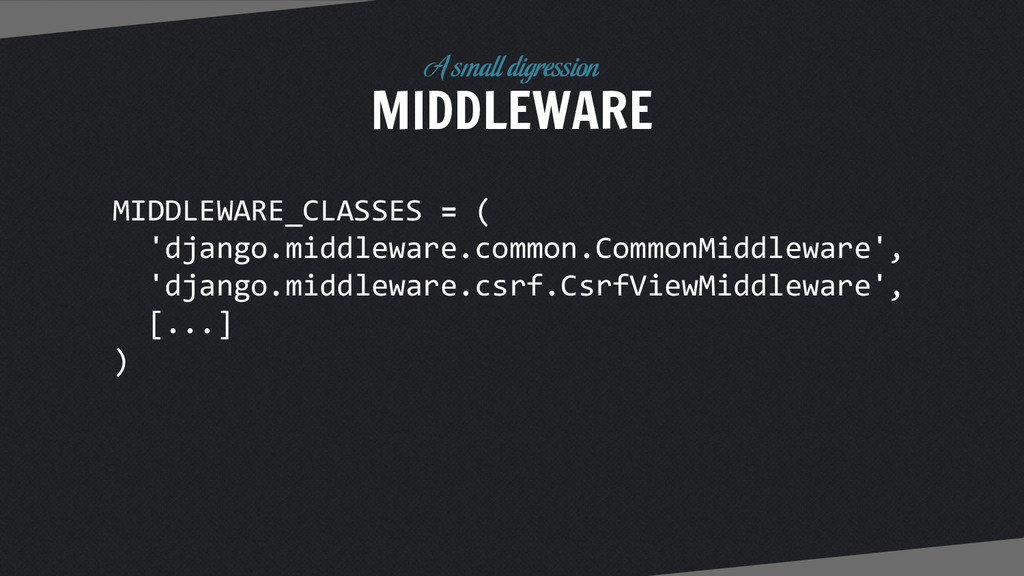MIDDLEWARE A small digression MIDDLEWARE_CLASSE...