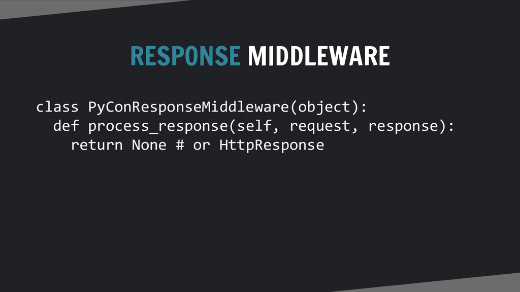 RESPONSE MIDDLEWARE class PyConResponseMiddlewa...