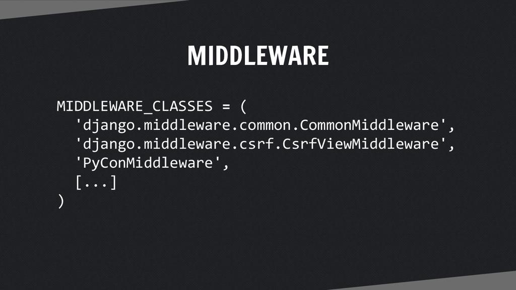 MIDDLEWARE MIDDLEWARE_CLASSES = ( 'django.middl...