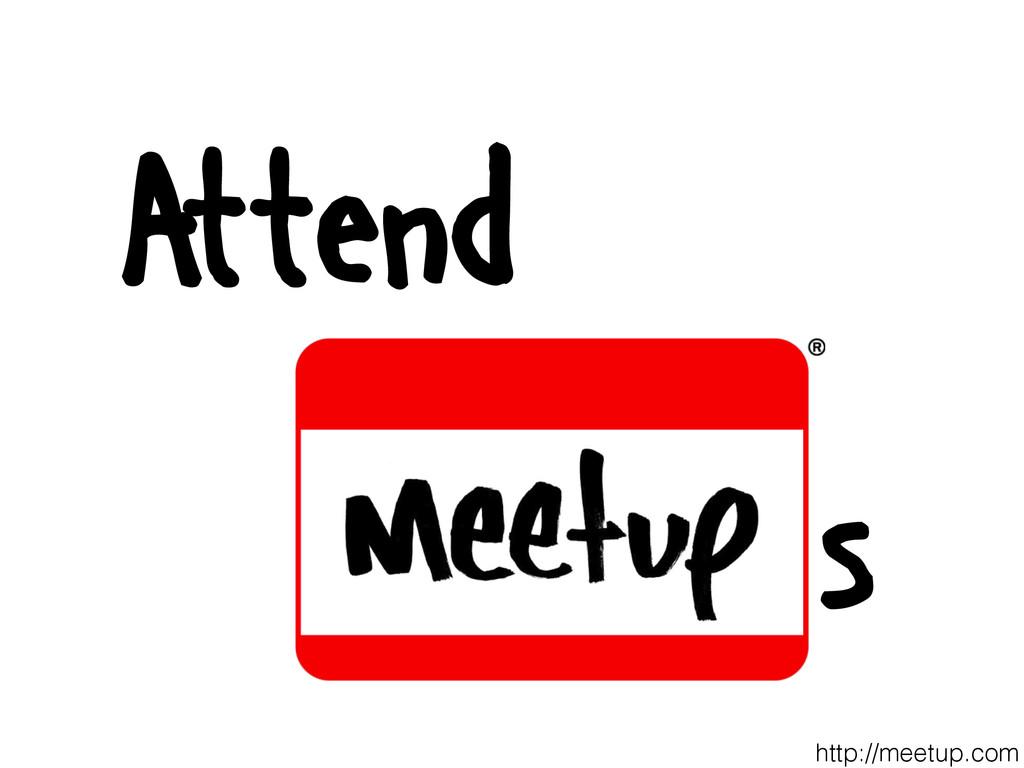 Attend s http://meetup.com