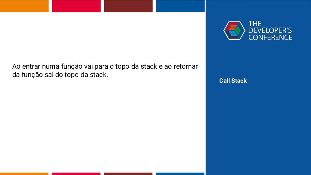 Call Stack Ao entrar numa função vai para o top...