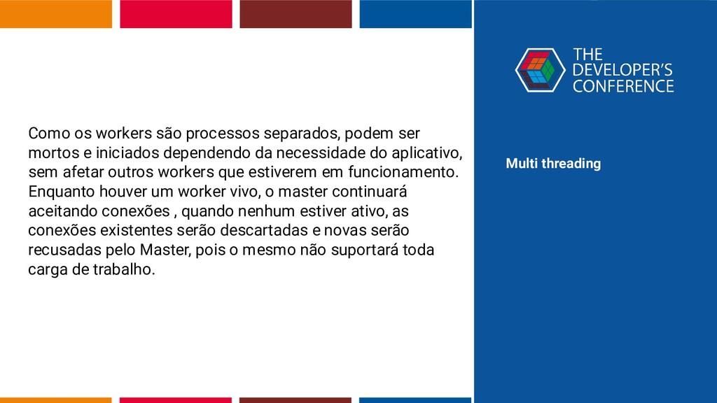 Multi threading Como os workers são processos s...
