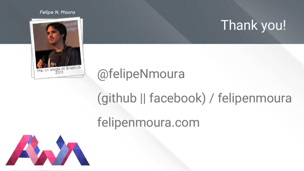 Thank you! @felipeNmoura (github    facebook) /...