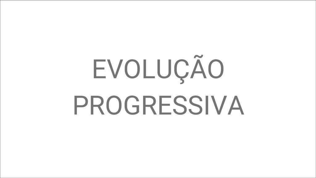 EVOLUÇÃO PROGRESSIVA