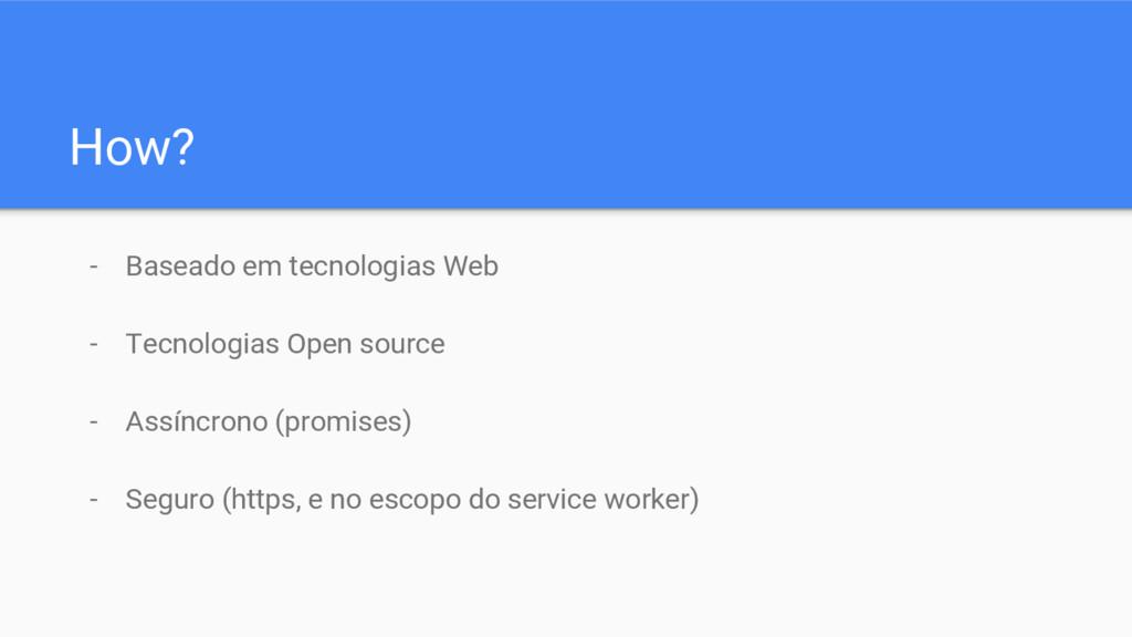 How? - Baseado em tecnologias Web - Tecnologias...