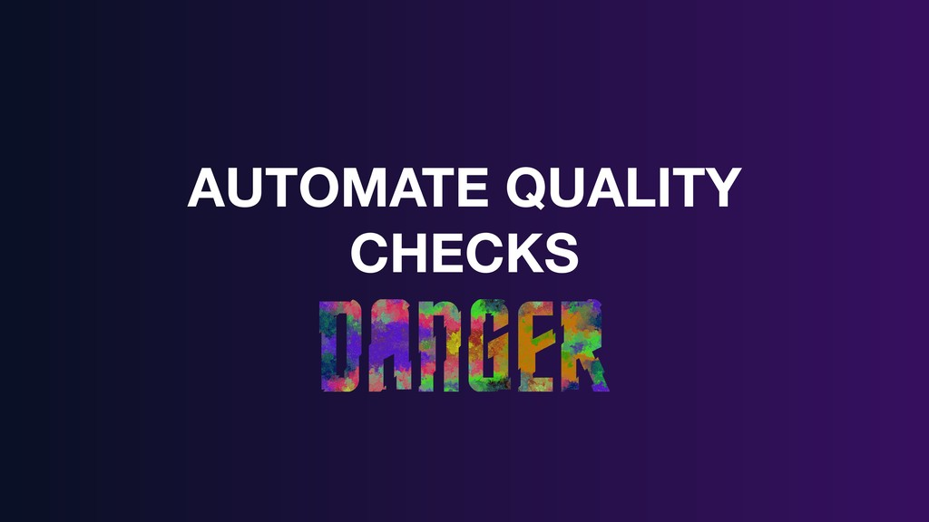 AUTOMATE QUALITY CHECKS
