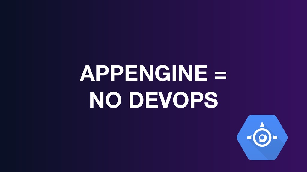 APPENGINE = NO DEVOPS