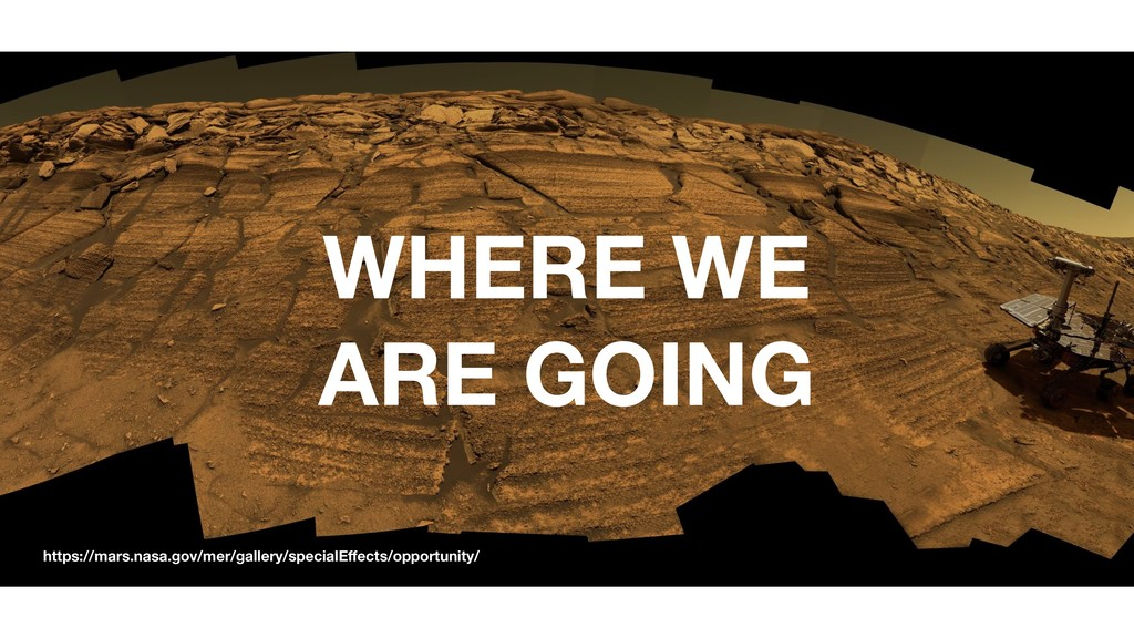 WHERE WE ARE GOING https://mars.nasa.gov/mer/ga...