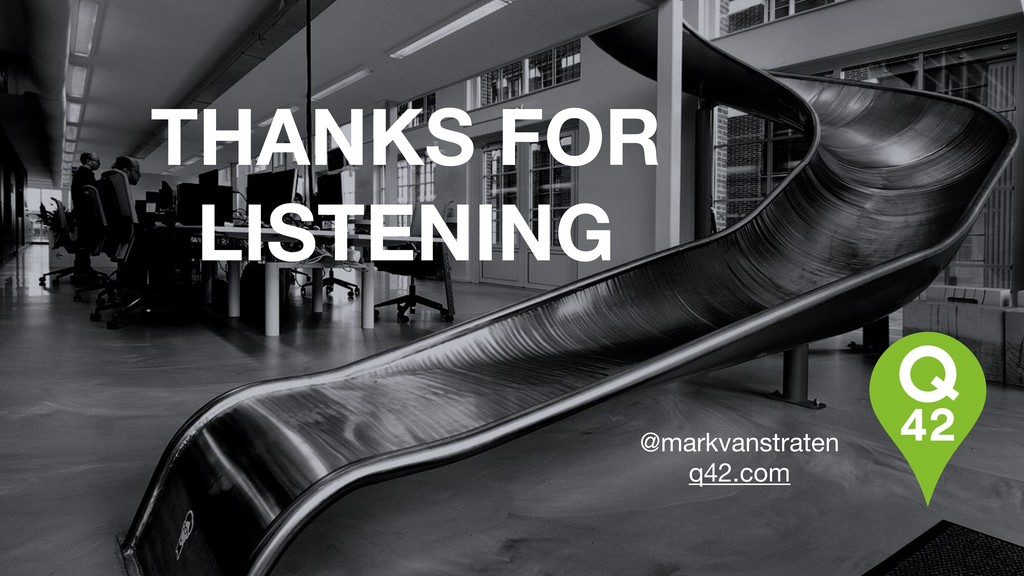 THANKS FOR LISTENING @markvanstraten  q42.com