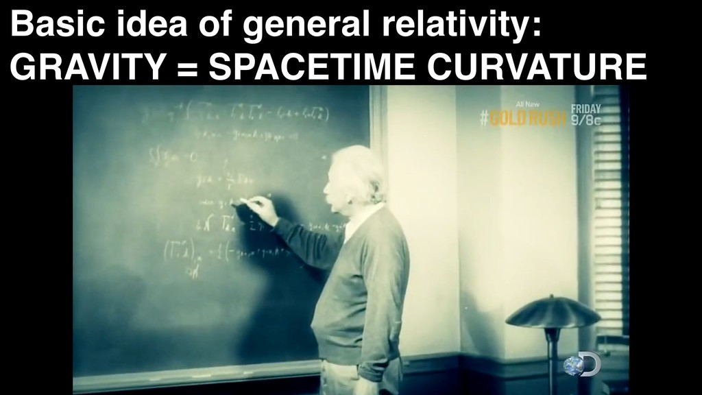 Basic idea of general relativity: GRAVITY = SPA...