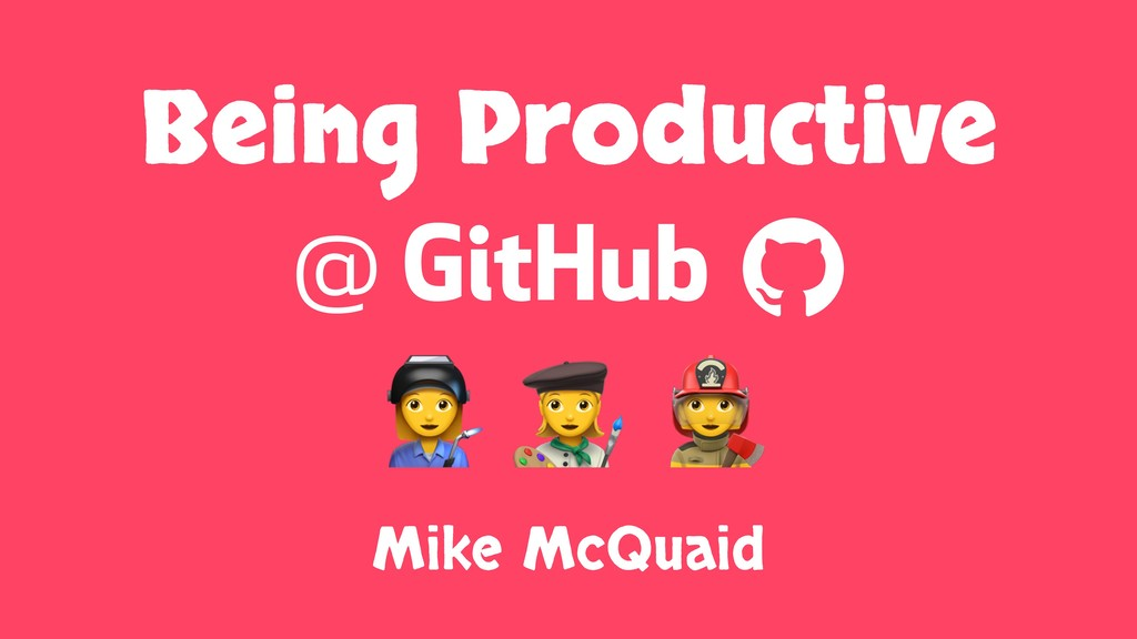 "Being Productive @ GitHub A ! "" # Mike McQuaid"
