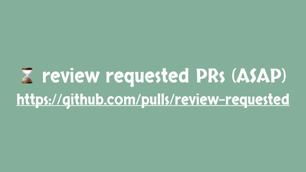 ⌛ review requested PRs (ASAP) https://github.co...