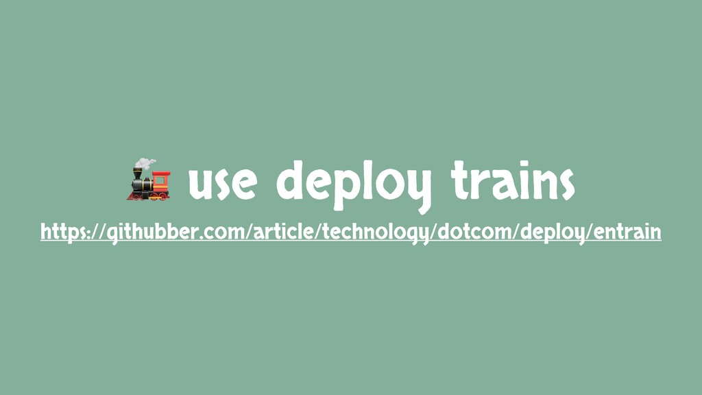 use deploy trains https://githubber.com/articl...
