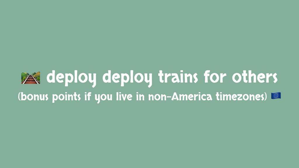 deploy deploy trains for others (bonus points ...