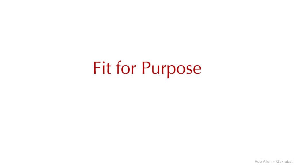 Fit for Purpose Rob Allen ~ @akrabat