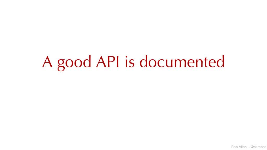 A good API is documented Rob Allen ~ @akrabat