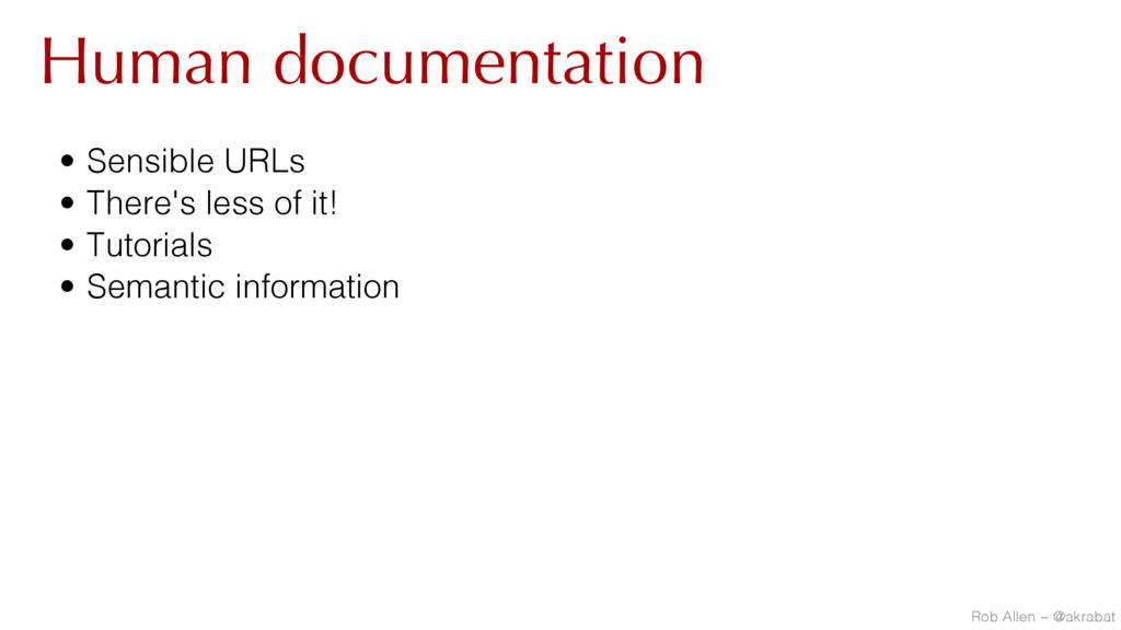 Human documentation • Sensible URLs • There's l...