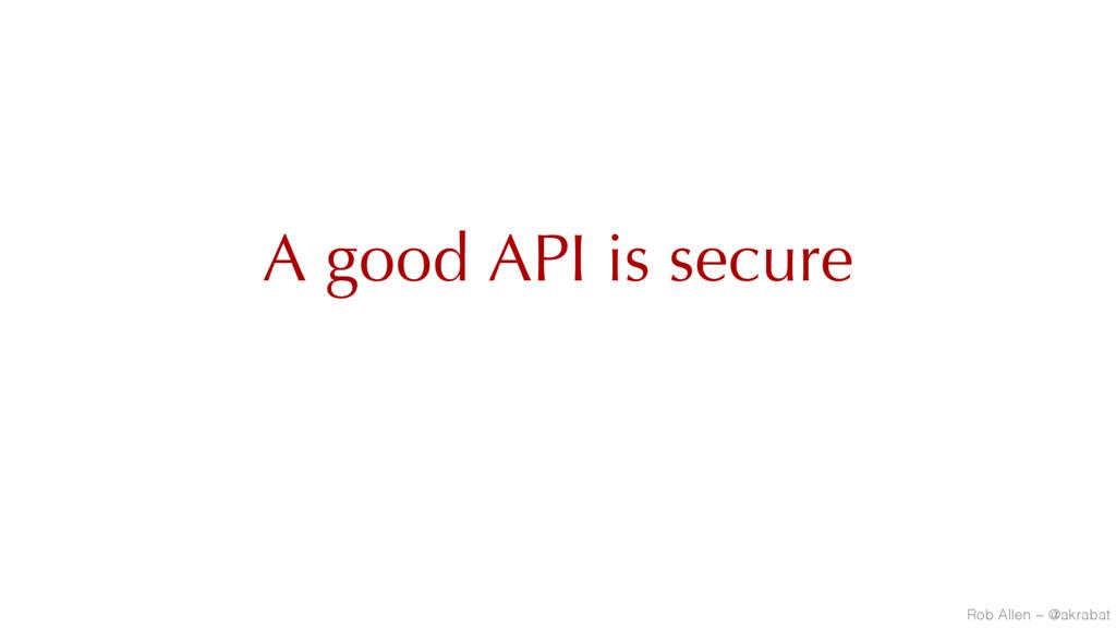 A good API is secure Rob Allen ~ @akrabat
