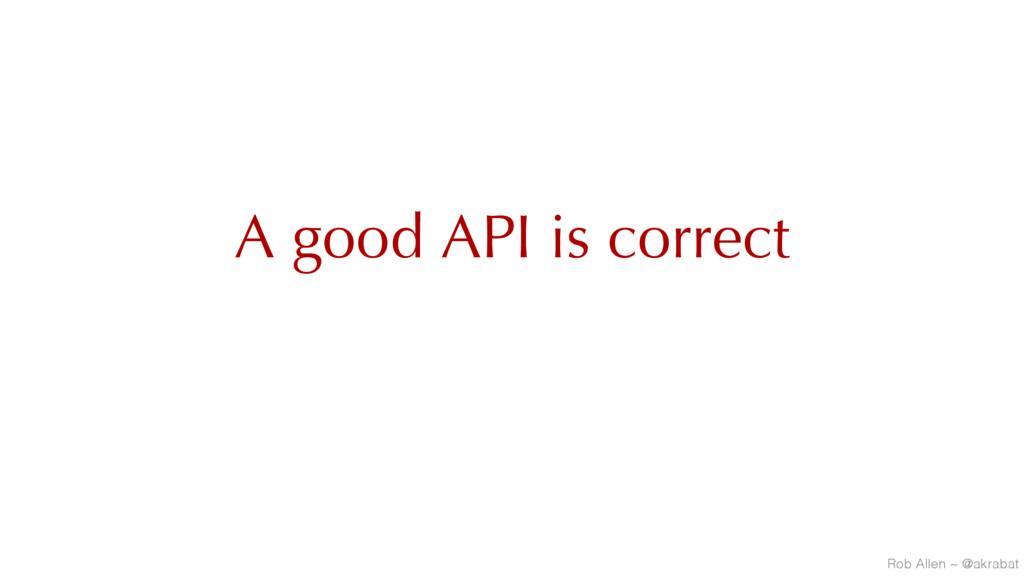 A good API is correct Rob Allen ~ @akrabat