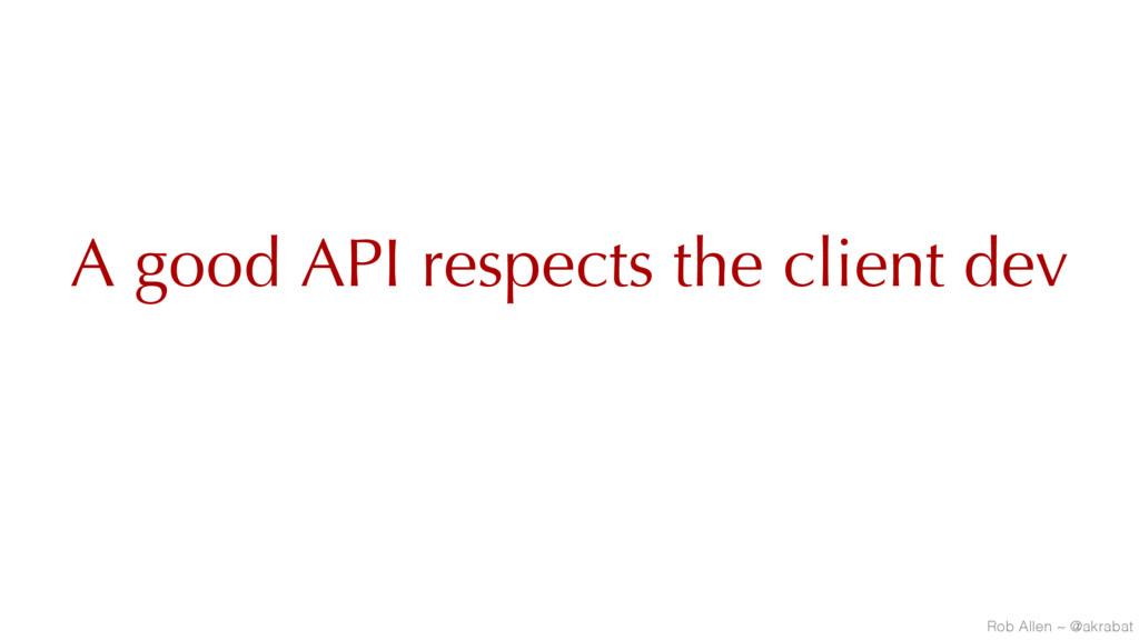 A good API respects the client dev Rob Allen ~ ...