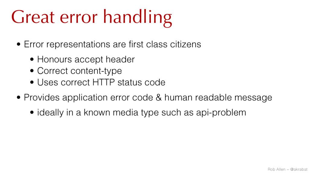 Great error handling • Error representations ar...