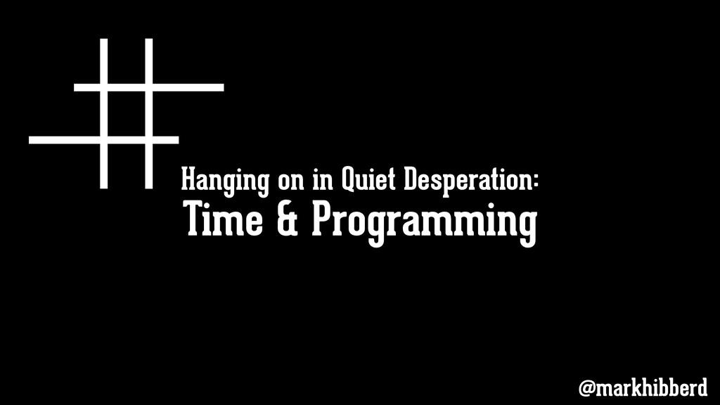 Hanging on in Quiet Desperation: @markhibberd T...
