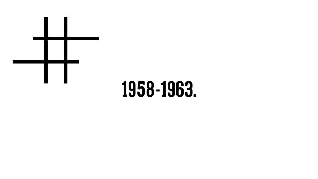 1958-1963.