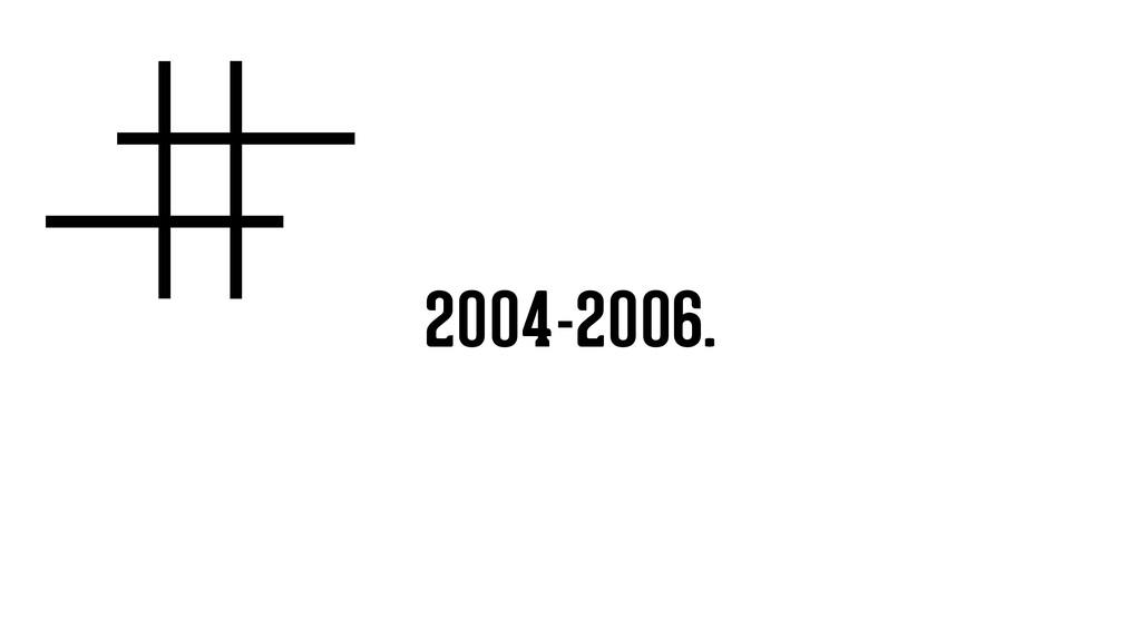 2004-2006.