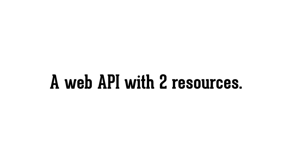 A web API with 2 resources.