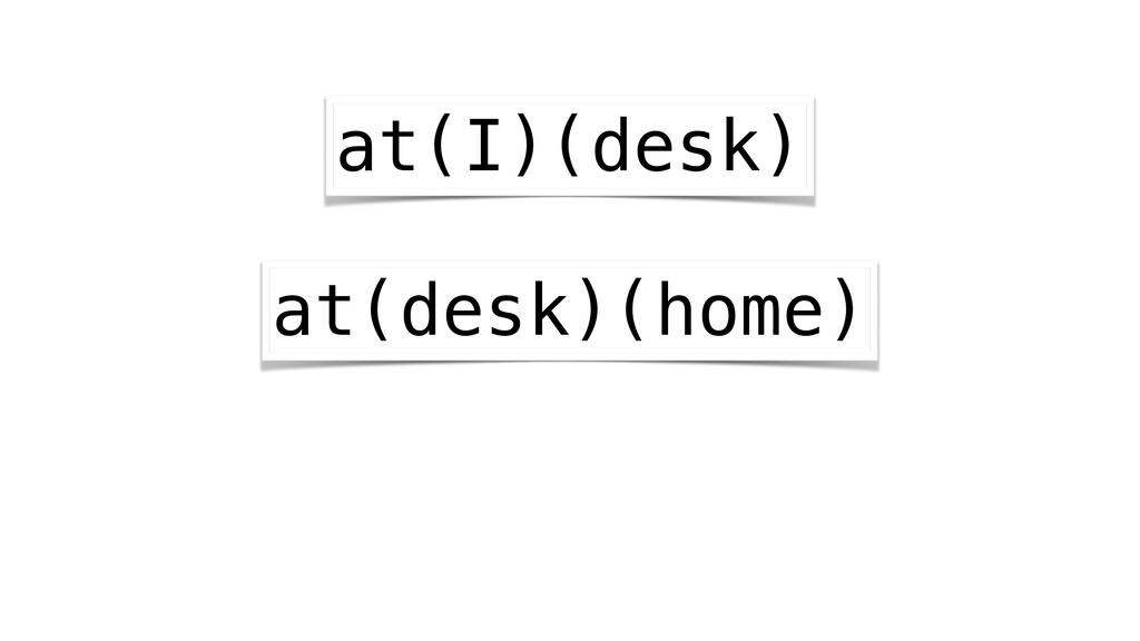 at(I)(desk) at(desk)(home)