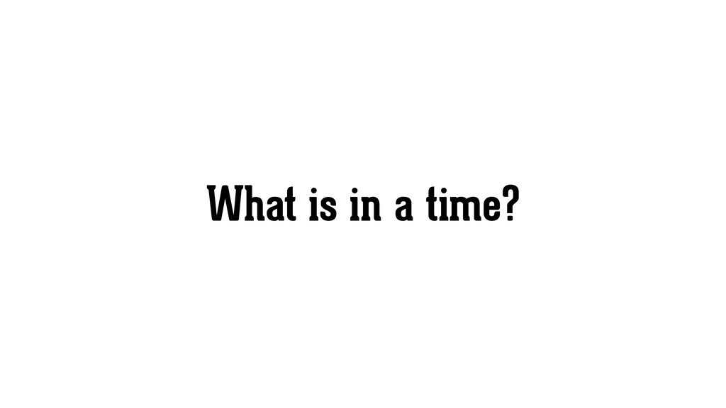 What is in a time?