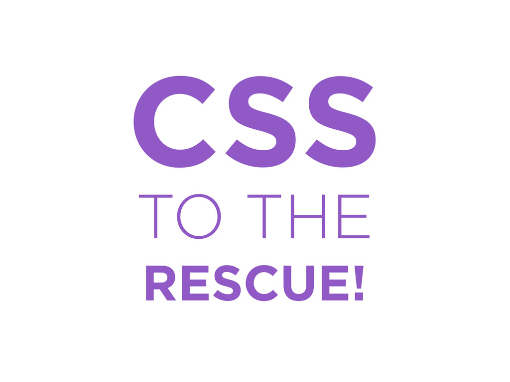 CSS TO THE RESCUE!