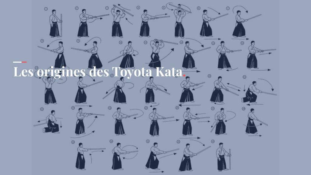 Les origines des Toyota Kata.