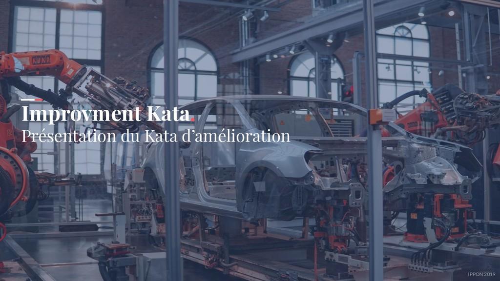 IPPON 2019 Improvment Kata. Présentation du Kat...