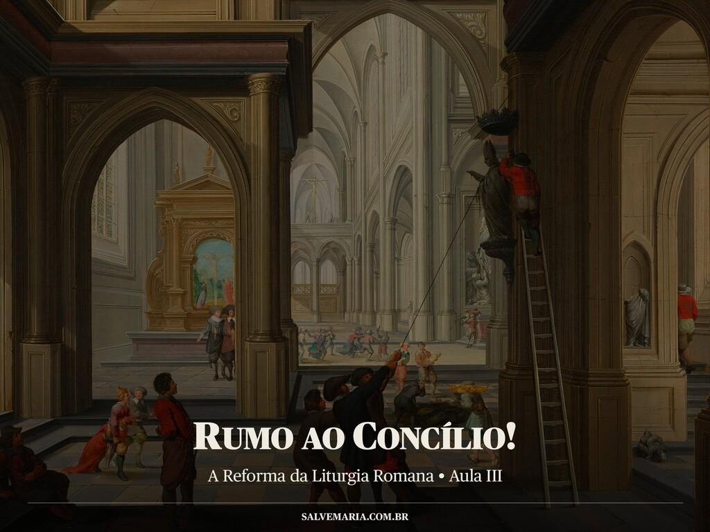 A Reforma da Liturgia Romana • Aula III SALVEMA...