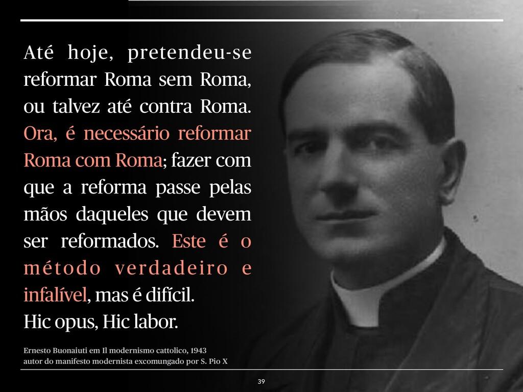 Até hoje, pretendeu-se reformar Roma sem Roma, ...